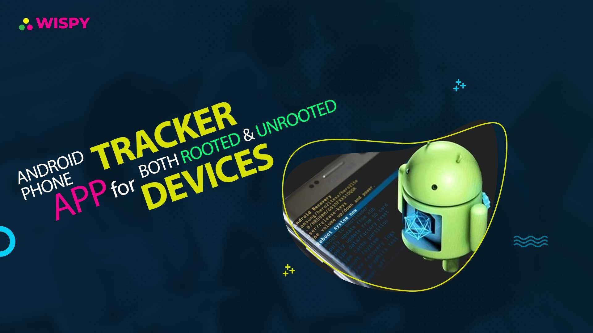 Android Phone Tracker App for Both Rooted and Unrooted Devices
